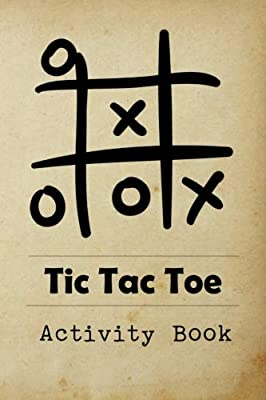 Tic Tac Toe Activity Book: Great for Kids and Adults Playing 600 Games On Traveling Camping Road-Trip Family Vacation (Travel Games)