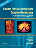 Positron Emission Tomography-Computed Tomography: A Disease-Oriented Approach