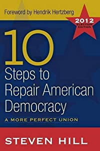 10 Steps to Repair American Democracy by Steven Hill (2012-02-01) by Routledge