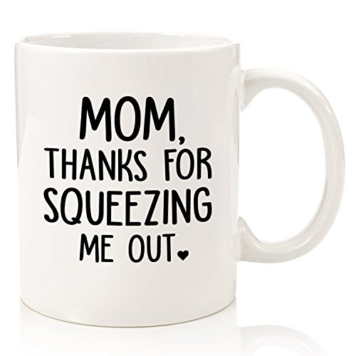 Squeezing Me Out Funny Mom Mug - Best Christmas Gifts for Mom, Women - Unique Xmas Gag Gift Ideas for Her from Daughter, Son, Child - Fun Birthday Present for Mother, New Mom - Cool Novelty Coffee Cup