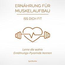 Ernährung für Muskelaufbau: Iss Dich Fit: Lerne die wahre Ernährungspyramide kennen Hörbuch von Sjard Roscher Gesprochen von: Markus Meuter