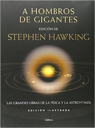 A hombros de gigantes ilustrado : Las Grandes Obras de la Física y de la Astronomía Ed. ilustrada: Amazon.es: Stephen W. Hawking: Libros