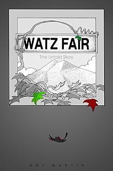 Watz Fair: The Untold Story by [Martin, Guy]
