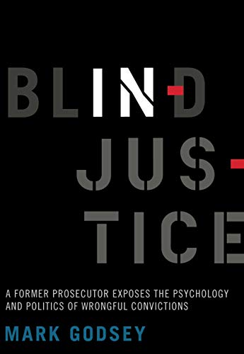 (Blind Injustice: A Former Prosecutor Exposes the Psychology and Politics of Wrongful)