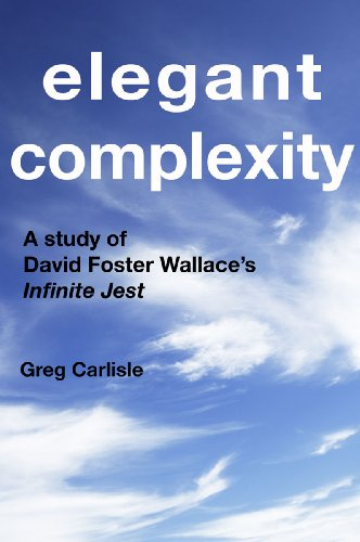 Amazon Com Elegant Complexity A Study Of David Foster Wallace S