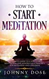 HOW TO START MEDITATION: A COMPLETE GUIDE TO A SUCCESSFUL MEDITATION AND MINDFULNESS PRACTICE FOR BEGINNERS AND CHILDREN