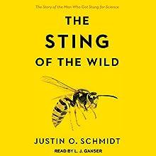 The Sting of the Wild   Livre audio Auteur(s) : Justin O. Schmidt Narrateur(s) : L. J. Ganser