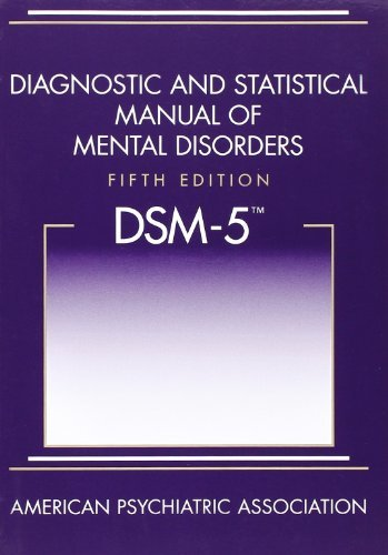 - Diagnostic and Statistical Manual of Mental Disorders, 5th Edition: DSM-5