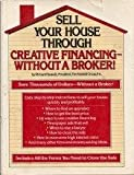 Sell Your House Through Creative Financing Without a Broker!, Richard A. Haskell, 0671445243