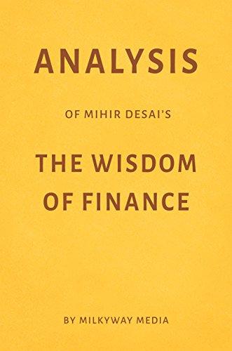 Analysis of Mihir Desai's The Wisdom of Finance by Milkyway Media