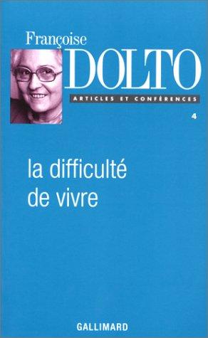Articles et conférences / Françoise Dolto. n° 4 La difficulté de vivre