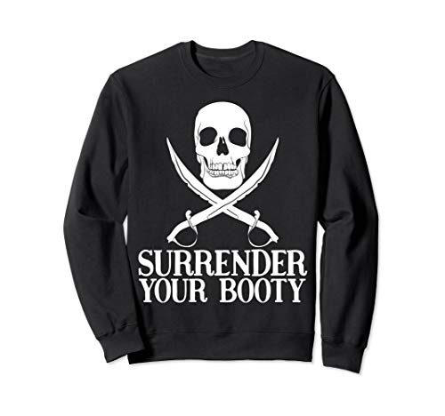 Surrender Your Booty Pirate Ship Captain Gift Funny Pirate Sweatshirt