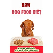 Raw Dog Food Diet: How to Feed the All Raw Dog Food Diet