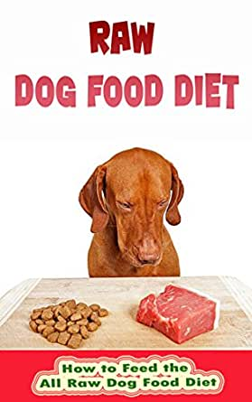 Raw Dog Food Diet: How to Feed the All Raw Dog Food Diet (English Edition) eBook: Anderson, Nelson: Amazon.es: Tienda Kindle