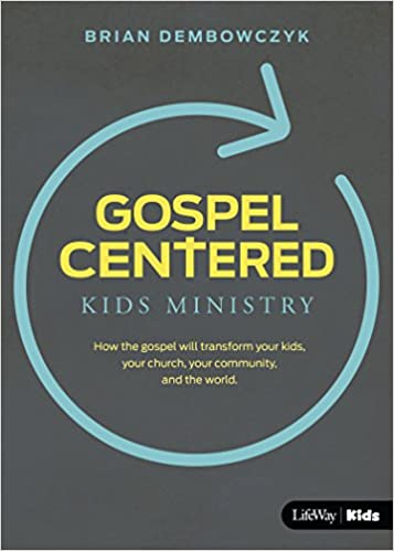 Gospel-Centered Kids Ministry: How the Gospel Will Transform Your