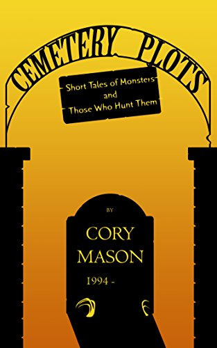 Cemetery Plots: Short Tales of Monsters and Those Who Hunt Them