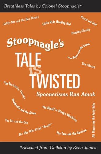 Stoopnagle's Tale Is Twisted: Spoonerisms Run Amok PDF