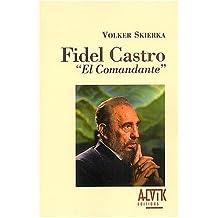 FIDEL CASTRO : EL COMANDANTE