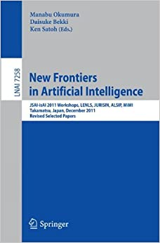 New Frontiers in Artificial Intelligence: JSAI-isAI 2011 Workshops, LENLS, JURISIN, ALSIP, MiMI, Takamatsu, Japan, December 1-2, 2011. Revised Selected Papers (Lecture Notes in Computer Science)