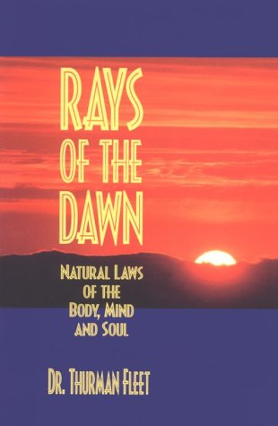 Rays of the Dawn : Natural Laws of the Body, Mind and Soul