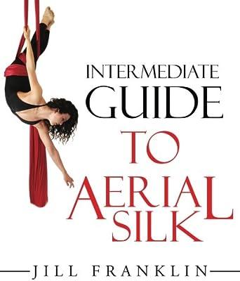 Intermediate Guide To Aerial Silk Jill Franklin 9780692548462