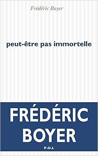 Peut-être pas immortelle - Frédéric Boyer