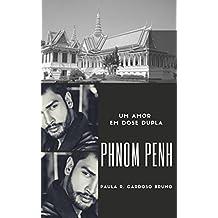 Phnom Penh: Um amor em dose dupla: 2ª Edição revisada (Camboja Livro 1)