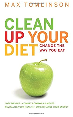 Clean Up Your Diet: Change the Way You Eat  Lose Weight