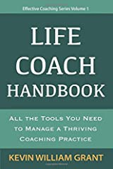 Life Coach Handbook: All the Tools You Need to Manage a Thriving Coaching Practice (Effective Coaching Series) Paperback
