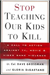 Stop Teaching Our Kids to Kill : A Call to Action Against TV, Movie and Video Game Violence Hardcover