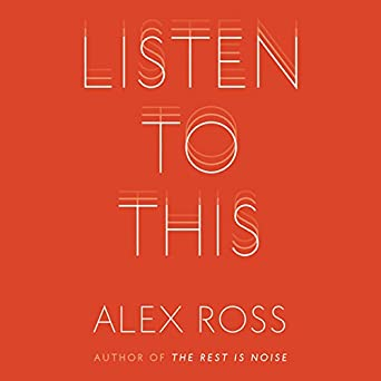b6871342013 Amazon.com: Listen to This (Audible Audio Edition): Alex Ross ...