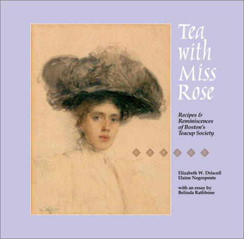 Tea with Miss Rose: Recipes & Reminiscences of Boston's Teacup Society (Rathbone Boston)