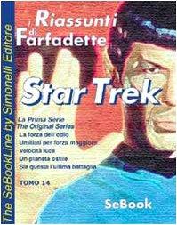 Star trek. La prima serie. I riassunti di Farfadette. Per chi non ha «tempo di leggere». E-book. Formato PDF: 14