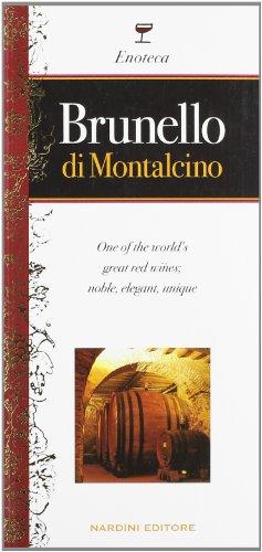 Brunello Di Montalcino - Brunello di Montalcino. One of the world's great red wines; nobile, elegant, unique. Ediz. inglese