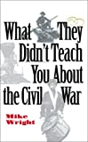 What They Didn't Teach You about the Civil War, Michael Wright, 0743452690