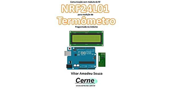 Amazon.com: Comunicação com módulo de RF NRF24L01 para medição de Termômetro Programado no Arduino (Portuguese Edition) eBook: Vitor Amadeu Souza: Kindle ...