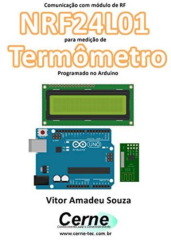 Comunicação com módulo de RF NRF24L01 para medição de Termômetro Programado no Arduino (Portuguese Edition