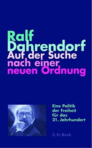 Auf der Suche nach einer neuen Ordnung: Vorlesungen zur Politik der Freiheit im 21. Jahrhundert Gebundenes Buch – 11. Mai 2007 Ralf Dahrendorf C.H.Beck 3406505406 Politikwissenschaft