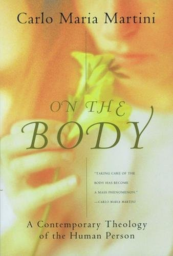 On the Body: A Contemporary Theology of the Human Person (Crossroad Book)
