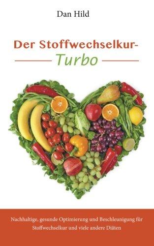 Der Stoffwechselkur-Turbo: Nachhaltige, gesunde Optimierung und Beschleunigung für Stoffwechselkur und viele andere Diäten