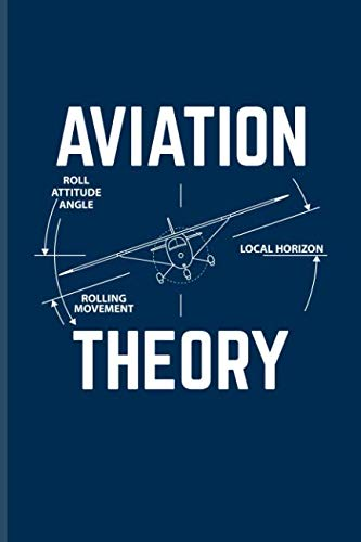 Aviation Theory: Cool Pilot Physics Journal For Flight Instructors, Aviators, Jet Flying, Cockpit, Piloting & Airplane Fans - 6x9 - 100 Blank Lined Pages ()