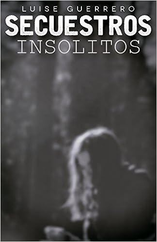 secuestros insolitos (Spanish Edition): Luise Guerrero: 9781537592671: Amazon.com: Books