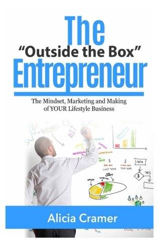 Download The Outside the Box Entrepreneur: The Mindset, Marketing and Making of YOUR Lifestyle Business PDF