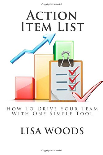 Read Online Action Item List: How To Drive Your Team With One Simple Tool (Managingamericans.com Business Templates) (Volume 1) pdf