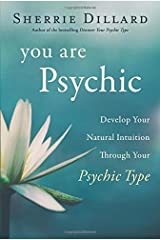 You Are Psychic: Develop Your Natural Intuition Through Your Psychic Type Paperback