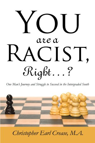 You are a Racist, Right . . . ?: One Man's Journey and Struggle to Succeed in the Intergraded South