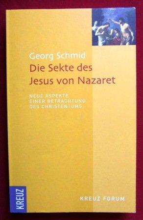 Die Sekte des Jesus von Nazareth: Neue Aspekte einer Betrachtung des Christentums