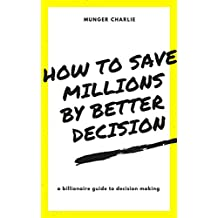 how to save millions by making a better decision : BILLIONAIRE GUIDE TO BETTER  DECISION MAKING