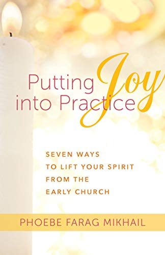 Pdf Christian Books Putting Joy Into Practice: Seven Ways to Lift Your Spirit from the Early Church