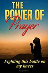The Power of Prayer: Fighting this Battle on my Knees Paperback